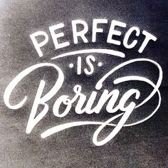Perfect is Boring - Lettering byTim Bontan