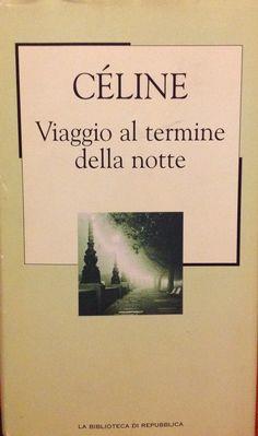 """19 Viaggio al termine della notte - Céline       """"La tristezza del mondo assale gli esseri come può, ma ad assalirli sembra che ci riesca quasi sempre."""""""