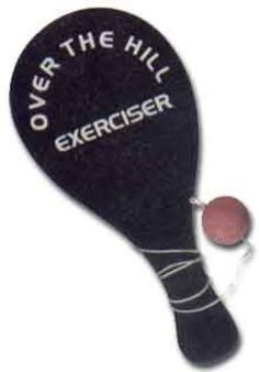 'Over The Hill Exerciser' - Gag Gift by Magique by Magique. $3.49. The classic paddle ball set is reborn as the Over The Hill Exerciser - and it still may be too much for them! Make your friends and family laugh with this great over the hill birthday / retirement gag gift! (Over The Hill Exerciser)