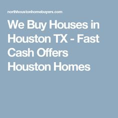 We Buy Houses in Houston TX - Fast Cash Offers Houston Homes
