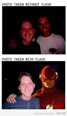 How about some photography humor? :)  A photo taken without flash, and a photo taken with flash.