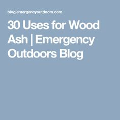 30 Uses for Wood Ash | Emergency Outdoors Blog