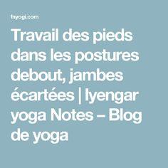 Travail des pieds dans les postures debout, jambes écartées | Iyengar yoga Notes – Blog de yoga