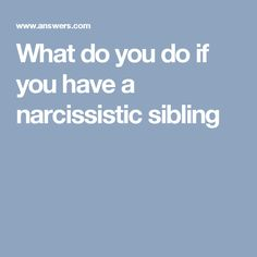 What do you do if you have a narcissistic sibling