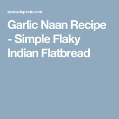 Garlic Naan Recipe - Simple Flaky Indian Flatbread