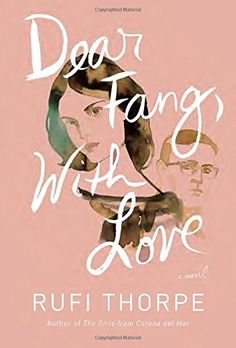 Dear Fang, With Love: A novel by Rufi Thorpe