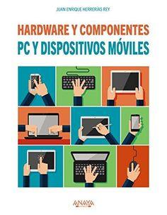 """""""PC Y DISPOSITIVOS MÓVILES: HARDWARE Y COMPONENTES"""" de Juan Enrique Herrerías Rey"""