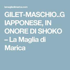 GILET-MASCHIO..GIAPPONESE, IN ONORE DI SHOKO – La Maglia di Marica