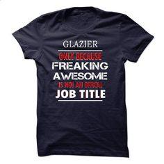 i am GLAZIER #shirt #clothing. SIMILAR ITEMS => https://www.sunfrog.com/LifeStyle/i-am-GLAZIER-56904586-Guys.html?id=60505