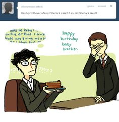 "It makes me happy that Mycroft cave his brother birthday cake and calls him ""baby brother"" because let's be honest, it's adorable."