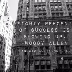 """Eighty percent of success is showing up."" - Woody Allen  #newyorkcityinspired"