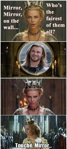 Snow White and the huntsman.  they should have had that in the move!!