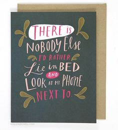 """""""There is nobody else I'd rather lie in bed and look at my phone next to."""" This pretty much sums up most relationships. Maybe it applies to yours, too. - Blank inside - A2 size (4.25"""" x 5.5"""") - Offset"""