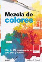 MEZCLA DE COLORES. MÁS DE 450 COMBINACIONES PARA ÓLEO Y ACRÍLICO - Laie