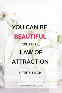 Learn how to use the law of attraction to be beautiful on the inside and the outside. Click to find out the secret to beauty or repin for later. #attractive #confidence #manifestation #applythelawofattraction