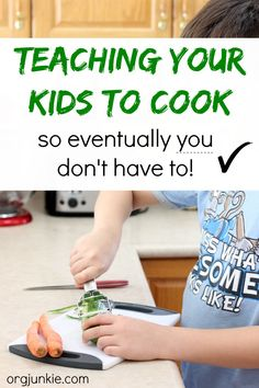 Teaching Your Kids to Cook So You Eventually You Don't Have To! at I'm an Organizing Junkie blog
