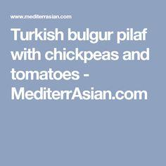 Turkish bulgur pilaf with chickpeas and tomatoes - MediterrAsian.com
