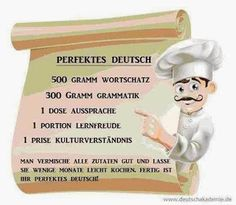 Vocabulary, Grammar, Pronunciation, Joy of Learning and Understanding of the Culture.Mix all the ingredients well and let them cook for a few months. Your perfect German is done! Languages Online, World Languages, Foreign Languages, German Resources, German Language, Embedded Image Permalink, Vocabulary, Helpful Hints, Acting