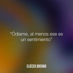 Ódiame al menos ese es un sentimiento Eliécer Brenno  La Causa http://ift.tt/2ggOU9J  #sentimientos #quotes #writers #escritores #EliecerBrenno #reading #textos #instafrases #instaquotes #panama #poemas #poesias #pensamientos #autores #argentina #frases #frasedeldia #lectura #letrasdeautores #chile #versos #barcelona #madrid #mexico #microcuentos #nochedepoemas #megustaleer #accionpoetica #colombia #venezuela