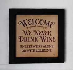 Welcome We Never Drink Wine . home decor . Made in USA by BoggyCreekPrimitive on Etsy Wine Signs, Wine Art, Drink Wine, Wine And Beer, Real Wood, Welcome, Clever, Sweet Home, Wall Decor