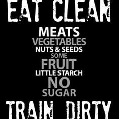 Eat clean, Train dirty. #food #nutrition #health #fitness #workout #quote