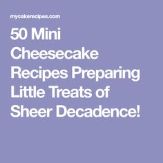 50 Mini Cheesecake Recipes Preparing Little Treats of Sheer Decadence!