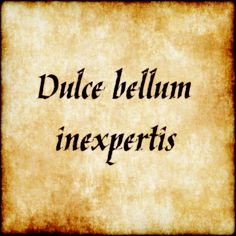 Dulce bellum inexpertis - War is sweet to the inexperienced. #latin #phrase #quote #quotes - Follow us at facebook.com/LatinQuotesPhrases