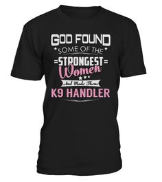 K9 Handler Strongest Women Job Title T-Shirt #K9Handler