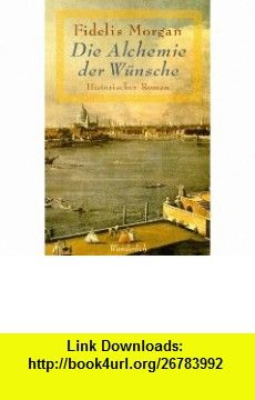 Die Alchemie der W�nsche. (9783805207096) Fidelis Morgan , ISBN-10: 3805207093  , ISBN-13: 978-3805207096 ,  , tutorials , pdf , ebook , torrent , downloads , rapidshare , filesonic , hotfile , megaupload , fileserve