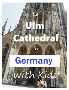 The Ulm Cathedral, a family travel adventure Family Travel, Adventure Travel, Climbing, Brave, Germany, Around The Worlds, Learning, Kids