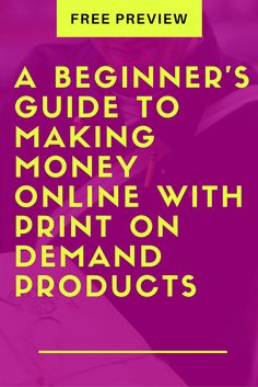 A Beginner's Guide To Making Money Online With Print On Demand Products: etsy seller, amazon, shopify, teespring, printful, ebay, instagram marketing, tshirt, coffee mugs, freelance business, side hustle income
