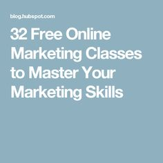 32 Free Online Marketing Classes to Master Your Marketing Skills
