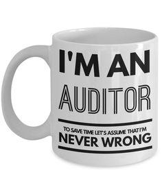 Auditor Mug - Funny Auditor Coffee Mug - Auditor Gifts - I'm An Auditor To Save Time Let's Assume That I'm Never Wrong by AmendableMugs on Etsy