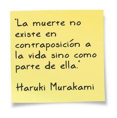 """""""La muerte no existe en contraposición a la vida sino como parte de ella."""" Haruki Murakami"""