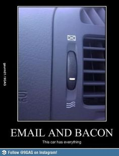 Email and Bacon; this is how you know your shit isn't from the 2000's lol