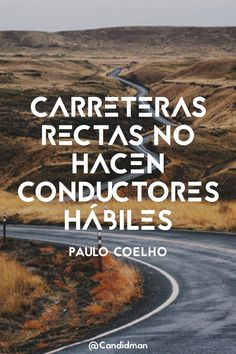 """""""Carreteras rectas no hacen conductores hábiles"""". #PauloCoelho #FrasesCelebres @candidman Big Words, Some Words, Positive Quotes, Motivational Quotes, Inspirational Quotes, Empowering Quotes, More Than Words, Spanish Quotes, Life Motivation"""
