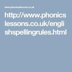 http://www.phonicslessons.co.uk/englishspellingrules.html