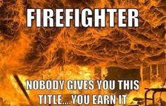 You earn it! Firefighter