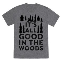 In the woods everything's always good. If you love nature, camping, adventuring, and being in the woods, this awesome camping shirt is for you!
