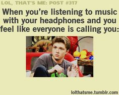 When you're listening to music with your headphones and you feel like everyone is calling you