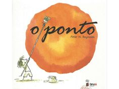 O Ponto, Peter Reynolds Peter Reynolds, Books To Read, My Books, Maurice Sendak, Circle Art, Stories For Kids, Conte, Book Activities, Storytelling