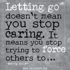 Quotes / Letting go doesn't mean you stop caring. It means you ...                                                                                                                                                      More