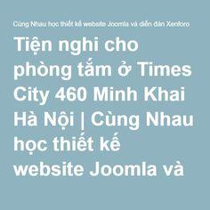 Tiện nghi cho phòng tắm ở Times City 460 Minh Khai Hà Nội | Cùng Nhau học thiết kế website Joomla và diễn đàn Xenforo