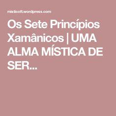Os Sete Princípios Xamânicos | UMA ALMA MÍSTICA DE SER...