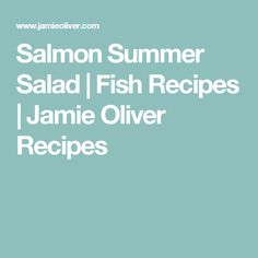 Salmon Summer Salad | Fish Recipes | Jamie Oliver Recipes