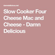 Slow Cooker Four Cheese Mac and Cheese - Damn Delicious