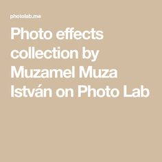 Photo effects collection by Muzamel Muza István on Photo Lab