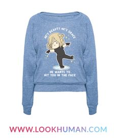 He's Beauty, He's Grace, He Wants To Hit You In The Face. Show your love for Yuri Plisetsky with this funny anime shirt.