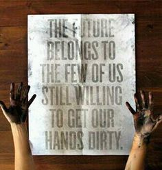 Get Your Hands Dirty: created by Roland Reiner Tiagco. You really have to get your hands dirty to make the words appear on this--brilliant! Inspirational Quotes Pictures, Great Quotes, Quotes To Live By, Motivational Quotes, Daily Quotes, Quotes Pics, Monday Quotes, Awesome Quotes, The Words
