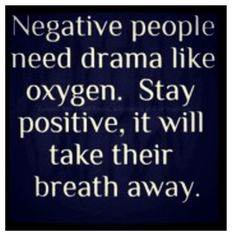 Life Quotes : QUOTATION - Image : Quotes about Love - Description My Negative people need drama like oxygen. Stay positive, it will take their breath awayaway. Sharing is Caring - Hey can you Share this Quote Great Quotes, Quotes To Live By, Me Quotes, Motivational Quotes, Inspirational Quotes, Loser Quotes, Profound Quotes, Truth Quotes, Amazing Quotes